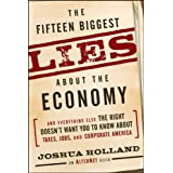 The Fifteen Biggest Lies about the Economy: And Everything Else the Right Doesn't Want You to Know about Taxes, Jobs, and Corporate America ~ Joshua Holland