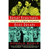 Bright Boulevards, Bold Dreams: The Story of Black Hollywoodby Donald Bogle