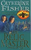THE RELIC MASTER: THE BOOK OF THE CROW 1 (0099263939) by CATHERINE FISHER