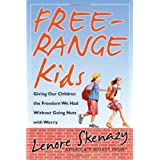 Free-Range Kids, Giving Our Children the Freedom We Had Without Going Nuts with Worry ~ Lenore Skenazy