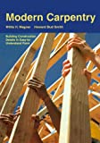 Modern Carpentry: Building Construction Details in Easy-To-Understand Form (156637569X) by Willis H. Wagner