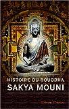 echange, troc Unknown author - Histoire du Bouddha Sakya Mouni: Traduite du tibétain par Ph.-Éd. Foucaux