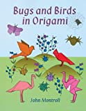 Bugs and Birds in Origami (Dover Origami Papercraft) (0486417735) by John Montroll