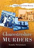 Gloucestershire Murders (Sutton True Crime History)