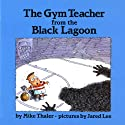 The Gym Teacher from the Black Lagoon (       UNABRIDGED) by Mike Thaler Narrated by Joey Stack