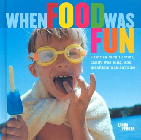When Food Was Fun: Calories didn't count, candy was king, and mealtime was anytime