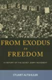 From Exodus to Freedom: The History of the Soviet Jewry Movement
