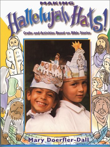 Making Hallelujah Hats! Crafts and Activities Based on Bible Stories, by Mary Doerfler-Dall