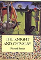 The Knight and Chivalry: Revised edition