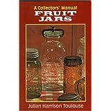Fruit Jars: A Collectors' Manual ~ Julian Harrison Toulouse