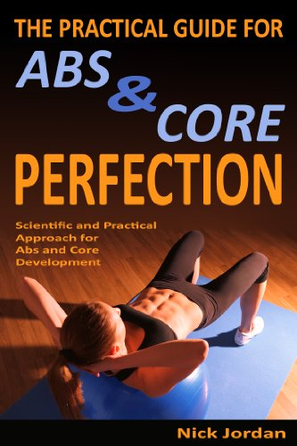 The Practical Guide for Abs & Core Perfection: Scientific and Practical Approach for Abs and Core Development