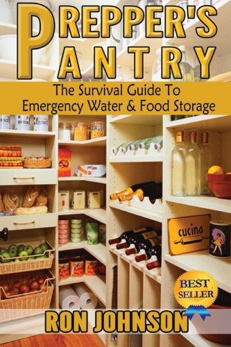 Prepper's Pantry: The Survival Guide To Emergency Water & Food Storage
