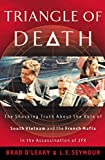 img - for Triangle of Death: The Shocking Truth About the Role of South Vietnam and the French Mafia in the Assassination of JFK book / textbook / text book