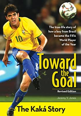 Toward the Goal, Revised Edition: The Kaká Story (ZonderKidz Biography)