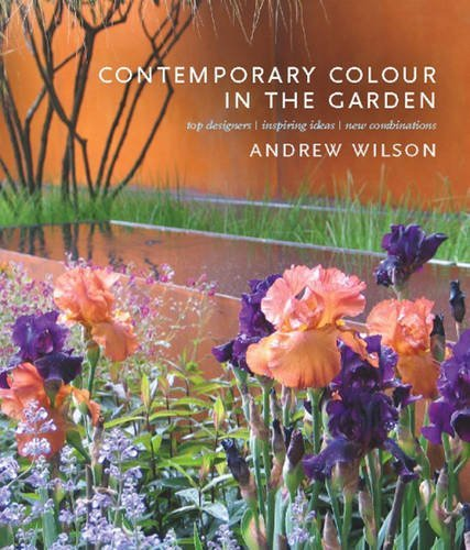 Contemporary Colour in the Garden: Top Designers, Inspiring Ideas, New Combinations by Andrew Wilson (10-May-2011) Hardcover