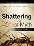 Shattering the Christ Myth (Tekton Building Blocks)