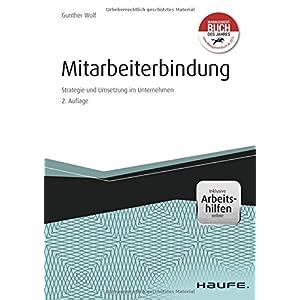 Mitarbeiterbindung - inkl. Arbeitshilfen Online: Strategie und Umsetzung im Unternehmen (Haufe Fachb