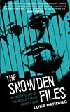 The Snowden Files: The Inside Story of the World