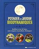 Potager et jardin biodynamiques : Jardiner avec la lune, sans engrais ni produits chimiques