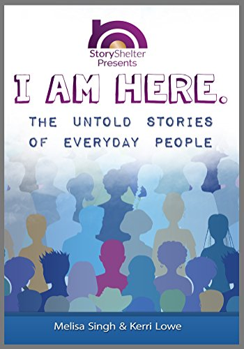 I Am Here: The Untold Stories of Everyday People: Inspirational Short Stories to Warm the Soul