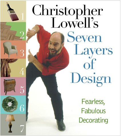 Christopher Lowell's Seven Layers of Design: Fearless, Fabulous Decorating, Christopher Lowell