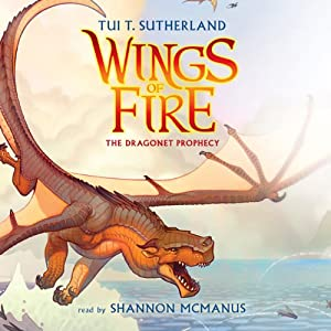 The Dragonet Prophecy: Wings of Fire, Book #1 Audiobook by Tui T. Sutherland Narrated by Shannon McManus