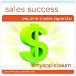 Become a Sales Superstar (Self-Hypnosis & Meditation): Sales Success Hypnosis | Amy Applebaum Hypnosis