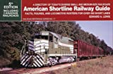 American Shortline Railway Guide: Facts, Figures, and Locomotive Rosters for over 500 Short Lines (Railroad Reference)