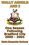 Wally Arnold and I: One Season Following Bradford City 2000-2001