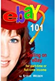 img - for eBay 101: Selling on eBay For Part-time or Full-time Income, Beginner to PowerSeller in 90 Days book / textbook / text book
