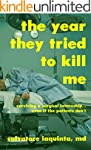 The Year THEY Tried to Kill Me:  Surv...