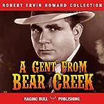 A Gent from Bear Creek: Annotated: Robert Ervin Howard Collection, Book 1   Robert Ervin Howard, Raging Bull Publishing