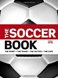 The Soccer Book: The Sport, the Teams, the Tactics, the Cups (0756650984) by David Goldblatt