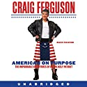 American on Purpose: The Improbable Adventures of an Unlikely Patriot (       UNABRIDGED) by Craig Ferguson Narrated by Craig Ferguson