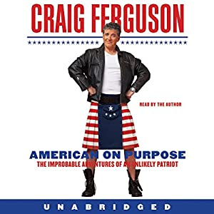 American on Purpose: The Improbable Adventures of an Unlikely Patriot | [Craig Ferguson]