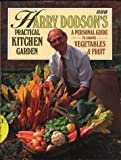 img - for Harry Dodson's Practical Kitchen Garden: Personal Guide to Growing Vegetables and Fruit by Dodson, Harry, Davies, Jennifer (1992) Hardcover book / textbook / text book