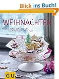 Weihnachten: Pl�tzchen, Stollen, Gl�hwein & alles, was die Adventszeit sch�ner macht (GU Themenkochbuch)