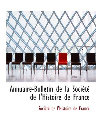 Annuaire-Bulletin de la Société de l ' Histoire de France