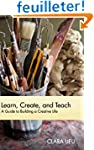 Learn, Create, and Teach: A Guide to...