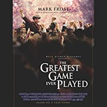 The Greatest Game Ever Played: Harry Vardon, Francis Ouimet, and the Birth of Modern Golf (       UNABRIDGED) by Mark Frost Narrated by Robertson Dean