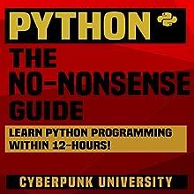 Python: The No-Nonsense Guide   Livre audio Auteur(s) :  Cyberpunk University Narrateur(s) : Kevin Theis