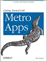 Getting Started with Metro Apps: A Guide to the Windows Runtime