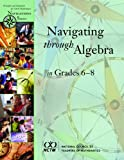 Navigating Through Algebra in Grades 6-8 (Principles and Standards for School Mathematics Navigations Series) (0873535014) by Susan N. Friel
