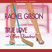 True Love and Other Disasters (       UNABRIDGED) by Rachel Gibson Narrated by Susan Bennett
