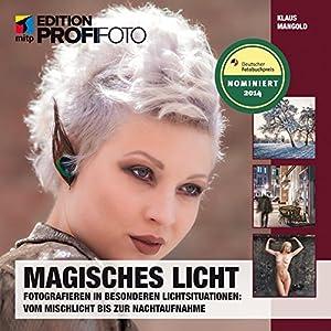Magisches Licht: Fotografieren in besonderen Lichtsituationen: Vom Mischlicht bis zur Nach
