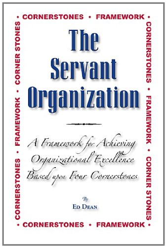 The Servant Organization: Framework For Achieving Organizational Excellence Based Upon Four Cornerstones