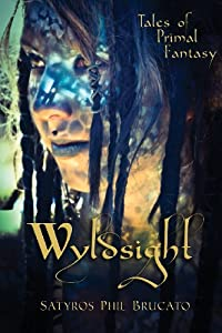 Wyldsight: Tales of Primal Fantasy by Satyros Phil Brucato and Sandra Damiana Buskirk