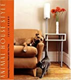 img - for Animal House Style: Designing a Home to Share With Your Pets by Szabo, Julia (2005) Paperback book / textbook / text book
