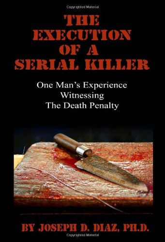 The Execution Of A Serial Killer: One Man'S Experience Witnessing The Death Penalty