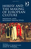 img - for Heresy and the Making of European Culture: Medieval and Modern Perspectives book / textbook / text book